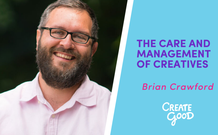 The Care and Management of Creatives