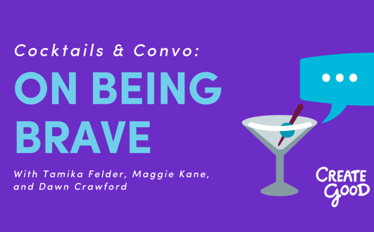 Cocktails and Convo: On Being Brave
