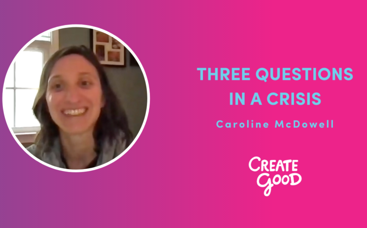 Three Questions in a Crisis: Caroline McDowell