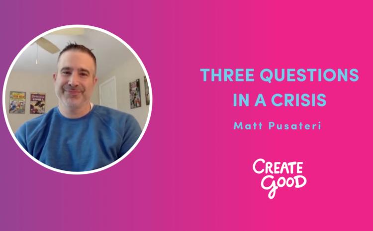 Three Questions in a Crisis: Matt Pusateri
